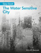 The Water Sensitve City, Gary Grant, published by Wiley, Blackwell